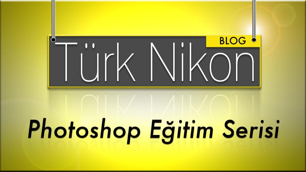 Türk Nikon Photoshop Eğitim Serisi Başlıyor