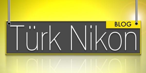 Anket : Türk Nikon'u Nasıl Keşfettiniz?